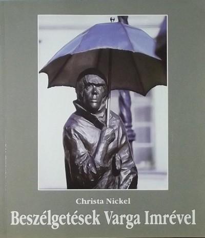 Christa Nickel - Beszélgetések Varga Imrével
