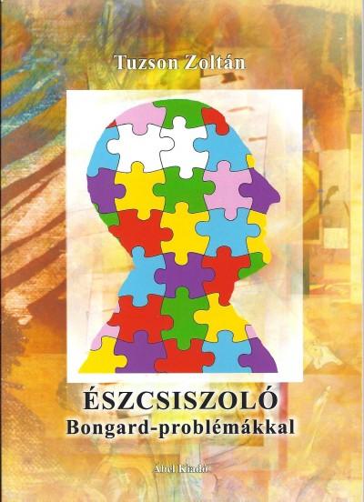 Tuzson Zoltán  (Összeáll.) - Észcsiszoló Bongard-problémákkal