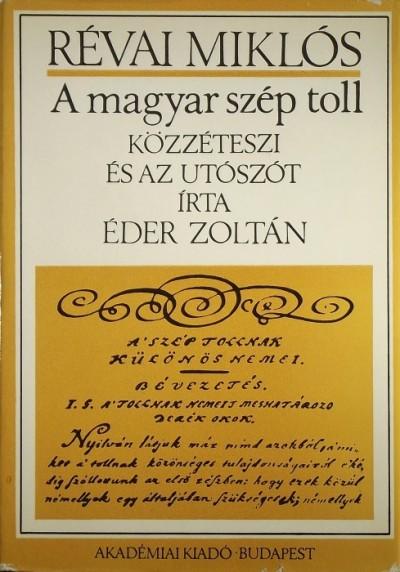 Révai Miklós - Éder Zoltán  (Szerk.) - A magyar szép toll