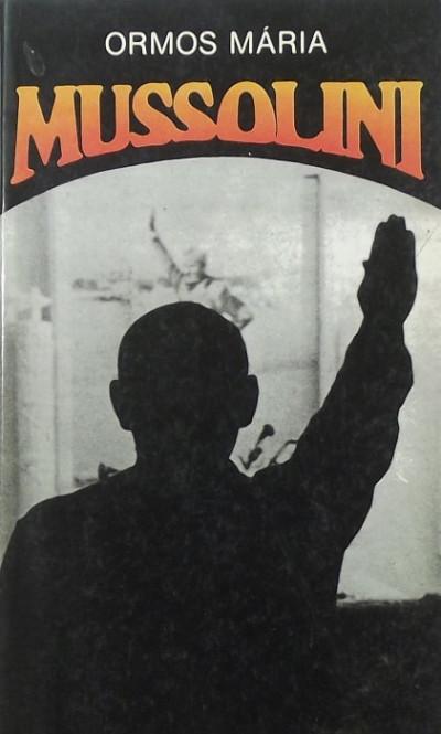 Ormos Mária - Mussolini