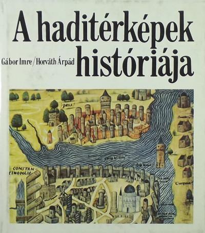 Gábor Imre - Horváth Árpád - A haditérképek históriája