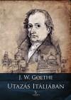 Johann Wolfgang Goethe - Utaz�s It�li�ban