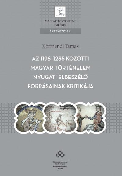 Körmendi Tamás - Az 1196-1235 közötti magyar történelem nyugati elbeszélő forrásainak kritikája