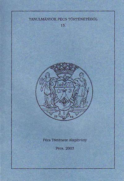 Font Márta  (Szerk.) - Vargha Dezső  (Szerk.) - Tanulmányok Pécs történetéből 15.