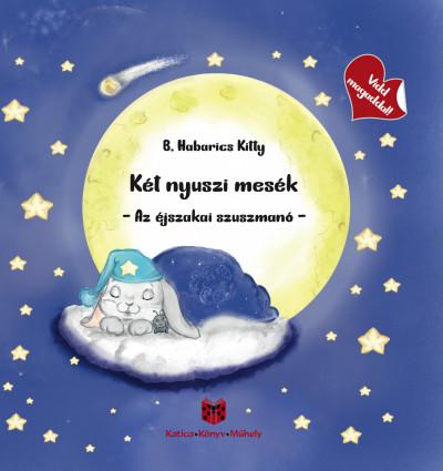 B. Habarics Kitty - Két nyuszi mesék - Az éjszakai szuszmanó