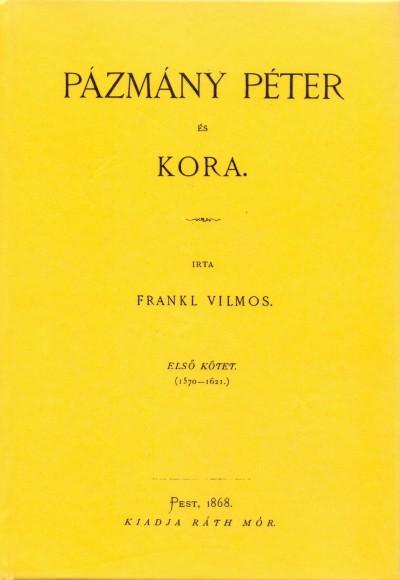 Frankl Vilmos - Pázmány Péter és kora I. 1570-1621.