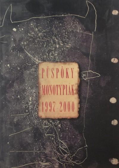 Püspöky István - Püspöky monotypiák 1997-2000