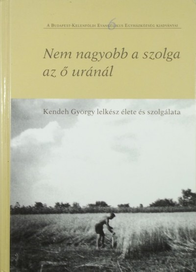 Thurnay Béla  (Szerk.) - Nem nagyobb a szolga az ő uránál