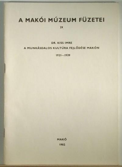 Kiss Imre - A munkásdalos kultúra fejlődése Makón 1921-1939