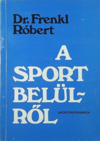 Frenkl Róbert - A sport belülről
