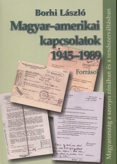 Borhi László - Magyar-amerikai kapcsolatok 1945-1989