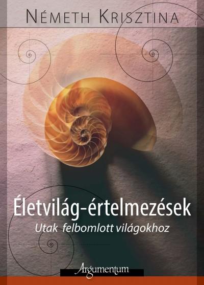Németh Krisztina - Életvilág-értelmezések
