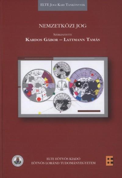 Kardos Gábor  (Szerk.) - Dr. Lattmann Tamás  (Szerk.) - Nemzetközi jog