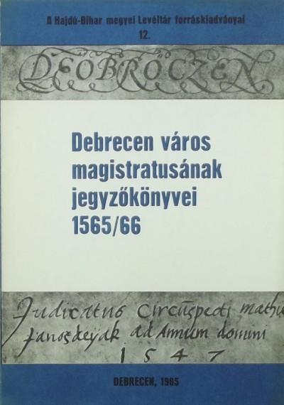 - Debrecen város magistratusának jegyzőkönyvei 1565/66