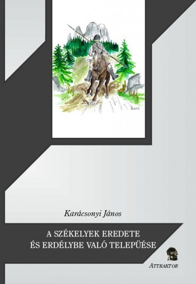 Karácsonyi János - A székelyek eredete és Erdélybe való települése