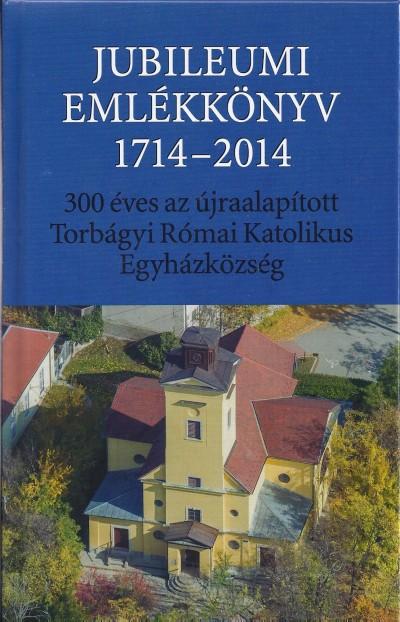 Müllner János  (Szerk.) - Jubileumi emlékkönyv 1714-2014