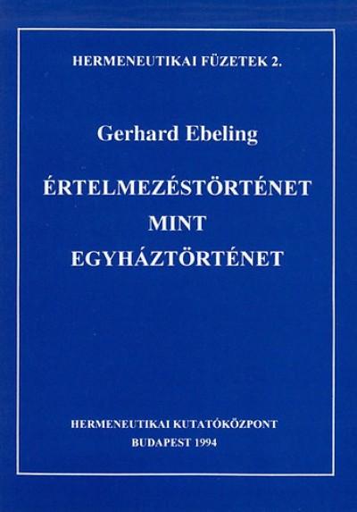 Gerhard Ebeling - Értelmezéstörténet mint egyháztörténet