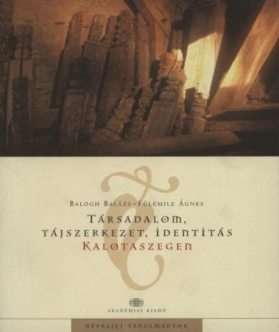 Balogh Balázs - Fülemile Ágnes - Társadalom, tájszerkezet, identitás Kalotaszegen