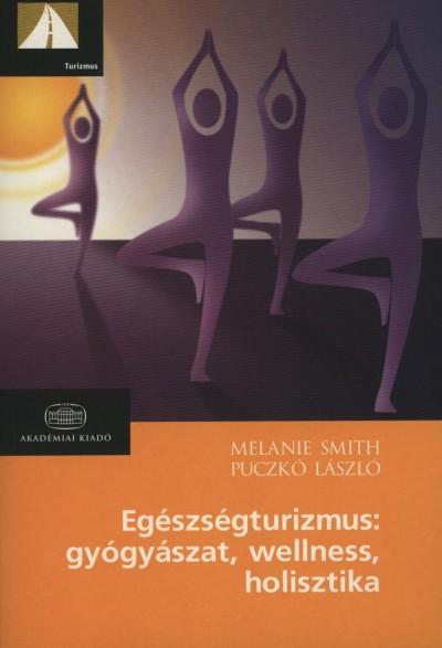 Puczkó László - Melanie Smith - Egészségturizmus: gyógyászat, wellness, holisztika