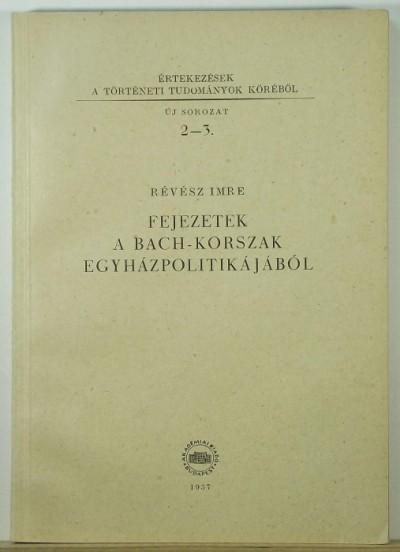Révész Imre - Fejezetek a Bach-korszak egyházpolitikájából