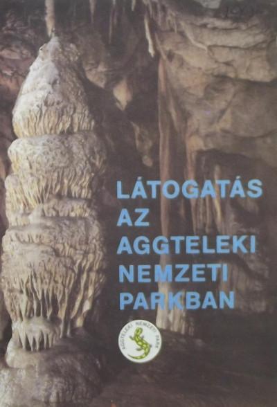 Kiss Ernő  (Szerk.) - Látogatás az Aggteleki Nemzeti Parkban