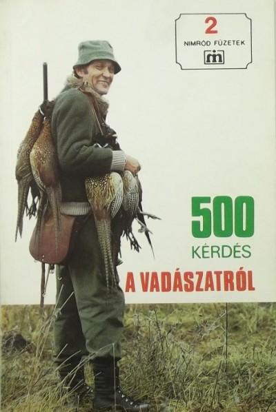 Szabó János  (Szerk.) - 500 kérdés a vadászatról