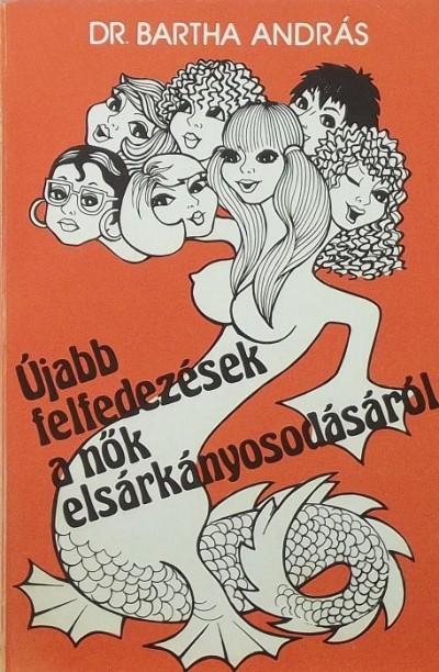 Bartha Adorján - Újabb felfedezések a nők elsárkányosodásáról