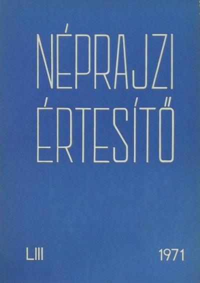 Szolnoky Lajos  (Szerk.) - Néprajzi értesítő 1971 - LIII.