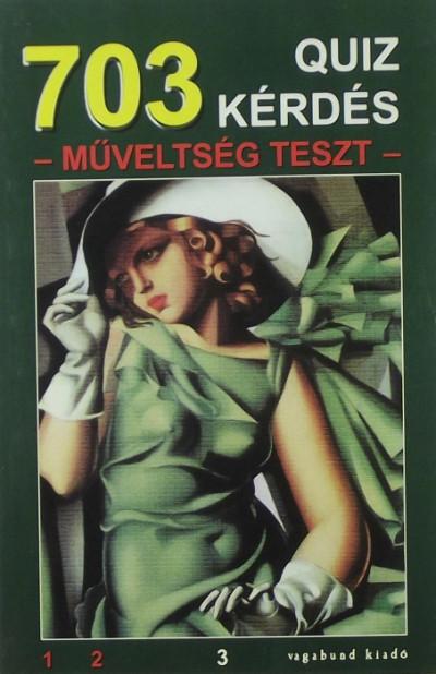 Szabó Flóra  (Szerk.) - Szöllősi Péter  (Szerk.) - 703 quiz kérdés