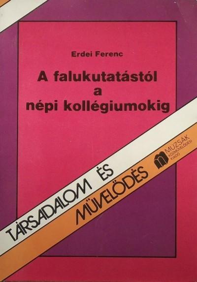 Erdei Ferenc - A falukutatástól a népi kollégiumokig