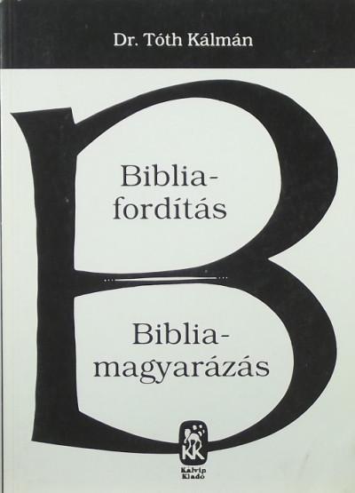 Tóth Kálmán - Bibliafordítás - Bibliamagyarázás