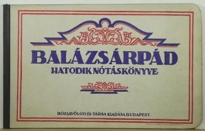 Balázs Árpád  (Szerk.) - Balázs Árpád hatodik nótáskönyve