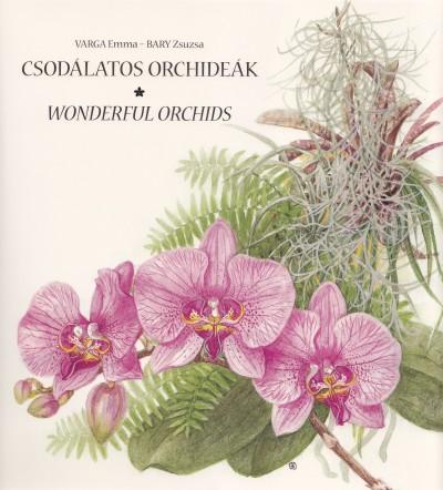 Bary Zsuzsa - Varga Emma - Csodálatos orchideák - Wonderful Orchids