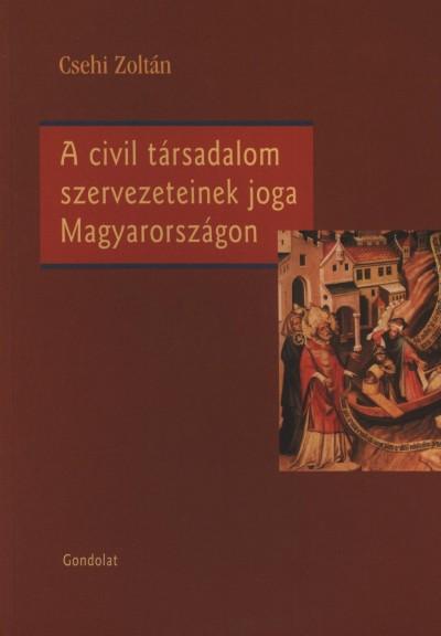 Csehi Zoltán - A civil társadalom szervezeteinek joga Magyarországon