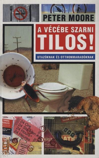 Peter Moore - A vécébe szarni tilos!