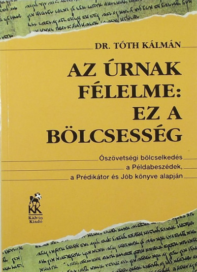 Tóth Kálmán - Az Úrnak félelme: ez a bölcsesség