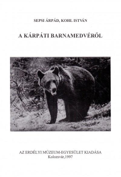 Kohl István - Sepsi Árpád - A kárpáti barnamedvéről