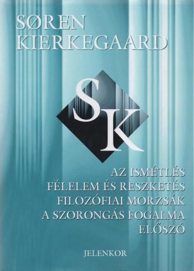 Sören Kierkegaard - Az Ismétlés - Félelem és Reszketés - Filozófiai Morzsák - A Szorongás Fogalma - Előszó