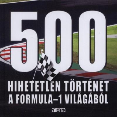 Misur Tamás  (Összeáll.) - 500 hihetetlen történet a Formula-1 világából