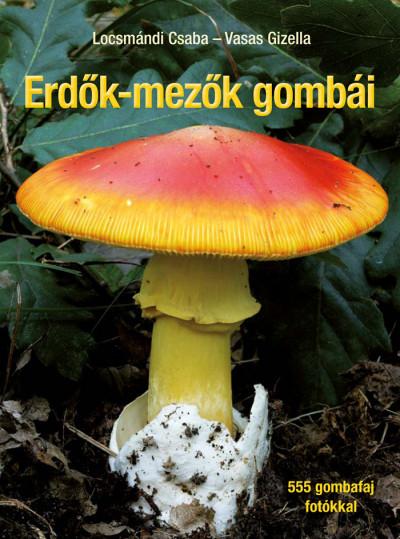 Locsmándi Csaba - Vasas Gizella - Erdők-mezők gombái