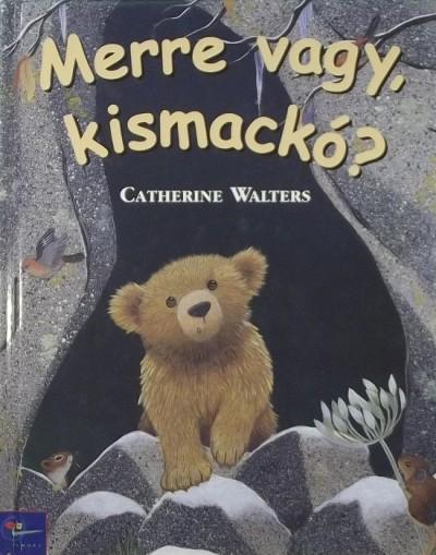 Catherine Walters - Merre vagy, kismackó?
