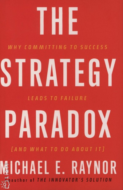 Michael E. Raynor - The Strategy Paradox