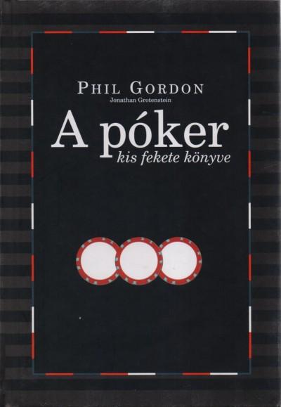 Phil Gordon - Jonathan Grotenstein - A póker kis fekete könyve