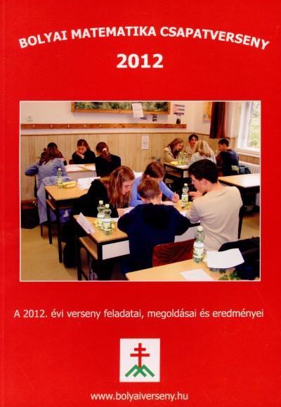 Nagy-Baló András  (Szerk.) - Tassy Gergely  (Szerk.) - Bolyai matematika csapatverseny 2012