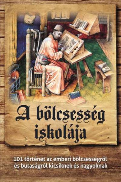 Csanád Béla  (Szerk.) - A bölcsesség iskolája