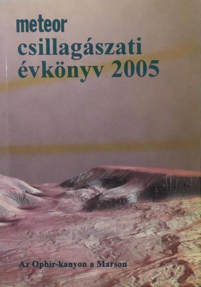 Mizser Attila  (Szerk.) - Szabados László  (Szerk.) - Taracsák Gábor  (Szerk.) - Meteor csillagászati évkönyv 2005