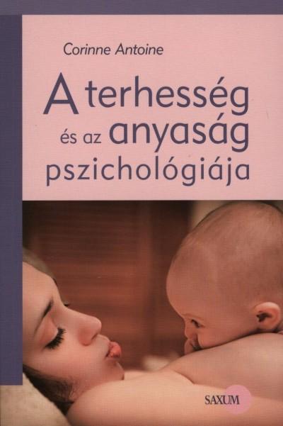 Corinne Antoine - A terhesség és az anyaság pszichológiája
