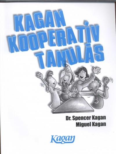 Dr. Spencer Kagan - Miguel Kagan - Kagan kooperatív tanulás