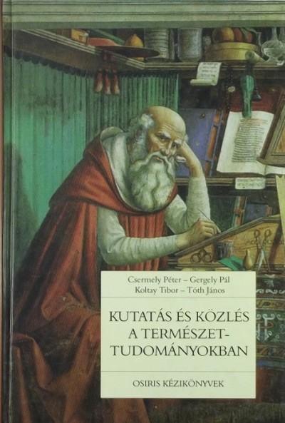 Csermely Péter - Gergely Pál - Koltay Tibor - Kutatás és közlés a természettudományokban
