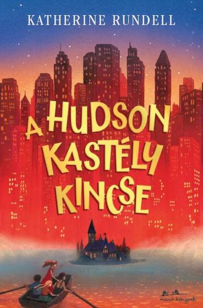 Katherine Rundell - A Hudson kastély kincse